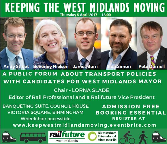 Flier for the West Midlands Transport Forum Mayoral Debates organised by Railfuture in which four of the five mayoral candidates deabte about transport matters. Event title: Keepoing the West Midlands Moving. Event held in Birmingham on 6 April 2017